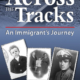 Across the Tracks An Immigrant's Journey by Anthony DiNardo