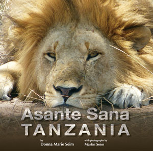 Asante Sana, Tanzania Martin and Donna's Safari to Tanzania by Donna Seim, photographs by Martin Seim