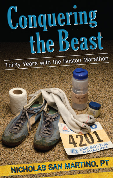 Conquering The Beast Thirty Years with the Boston Marathon by Nicholas San Martino, PT
