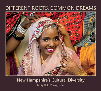 Different Roots, Common Dreams: New Hampshire's Cultural Diversity by Becky Field, Photographer