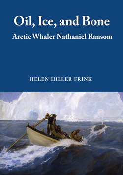 Oil, Ice, and Bone Arctic Whaler Nathaniel Ransom by Helen Hiller Frink