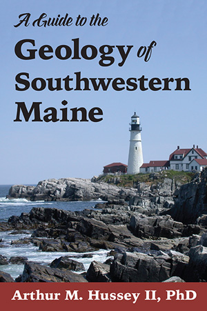 A Guide to the Geology of Southwestern Maine, Arthur M. Hussey II, PhD