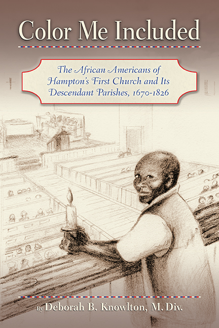 Color Me Included The African Americans of Hampton's First Church and its Descendant Parishes, 1670-1826 by Deborah B. Knowlton, M.Div.