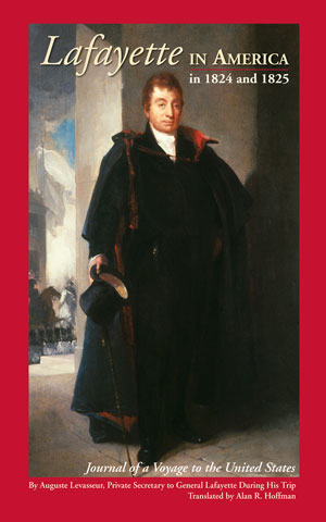 Lafayette in America in 1824 and 1825: Journal of a Voyage to the United States by August Levasseur, translated into English by Alan R. Hoffman