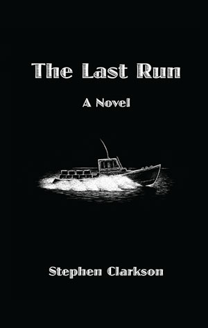 The Last Run, A Novel by Stephen Clarkson