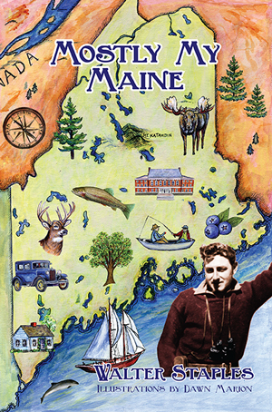 Mostly My Maine by Walter Staples illustrations by Dawn Marion
