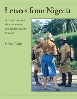 Letters from Nigeria, A Young American Observes a Newly Independent Country, 1961–62 by Gretel Clark