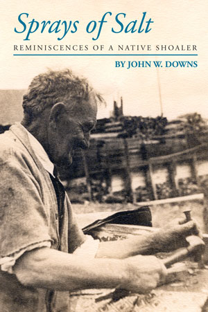 Sprays of Salt, Reminiscences of a Native Shoaler by John W. Downs