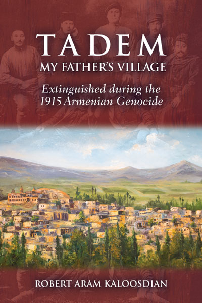 Tadem, My Father's Village Extinguished During the 1915 Armenian Genocide by Robert Aram Kaloosdian