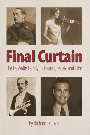 Final Curtain, The DeWolfe Family in Theatre, Music and Film by Richard Tappan, edited by Jennifer Lee