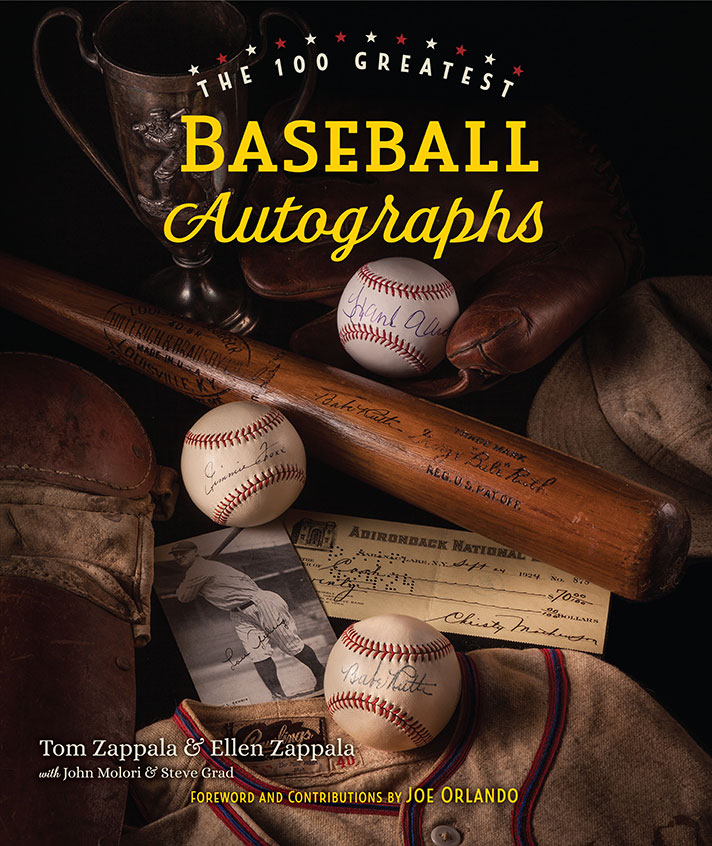 The 100 Greatest Baseball Autographs by Tom Zappala and Ellen Zappala with John Molori and Steve Grad Foreword and contributions by Joe Orlando