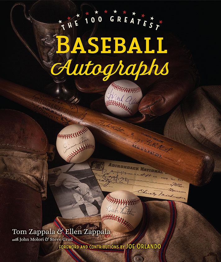 The 100 Greatest Baseball Autographs by Tom Zappala and Ellen Zappala with John Molori and Steve Grad Foreword and contributions by Joe Orlando